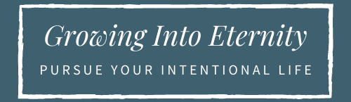 Growing Into Eternity: Pursue Your Intentional Life